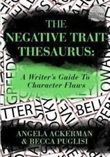 The Negative Trait Thesaurus : A Writer's Guide to Character Flaws by Angela Ackerman and Becca Puglisi (2013, Paperback)