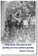Robert F. Kennedy - Only Those Who Dare to Fail - NEW Famous Person Quote POSTER