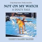Not on My Watch: A Dog's Tale by Christy Ramsey Barker (Paperback / softback, 2015)