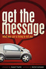 Get the Message: What Your Car Is Trying to Tell You by Kathy Altaras (Paperback / softback, 2009)