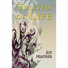 Truths of Life 9781630842680 by Joy Heather Paperback