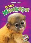 Baby Monkeys by Kari Schuetz (Hardback, 2013)
