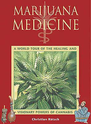Marijuana Medicine: A World Tour of the Healing and Visionary Powers of...