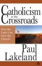 Catholicism at the Crossroads: How the Laity Can Save the Church ( Lakeland, Pau