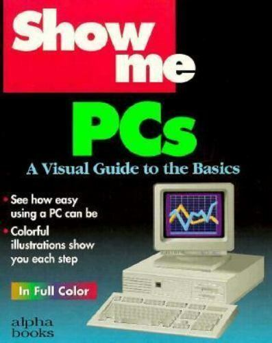 Show Me PCs: A Visual Guide to the Basics