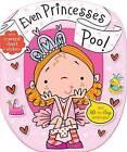 Even Princesses Poo! by Sarah Creese (Board book, 2014)