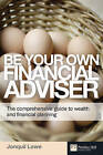 Be Your Own Financial Adviser: The Comprehensive Guide to Wealth and Financial Planning by Jonquil Lowe (Paperback, 2010)