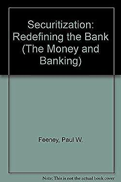 Securitization : Redefining the Bank by Feeney, Paul W.