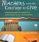 Teachers with the Courage to Give: Everyday Heroes Making a Difference in Our Classrooms by Jackie Waldman (Paperback, 2002)
