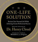 The One-life Solution: The Boundaries Way to Integrating Work and Life: Unabridged by Dr. Henry Cloud (CD-Audio, 2008)