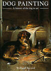 Dog Painting: A History of the Dog in Art by William Secord (Hardback, 2009)