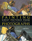 Painting Great Pictures from Photographs by Hazel Harrison (Hardback, 1999)