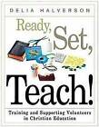 Ready, Set, Teach!: Training and Supporting Volunteers in Christian Education by Delia Halverson (Paperback / softback, 2010)