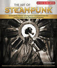 The Art of Steampunk: Extraordinary Devices and Ingenious Contraptions from the Leading Artists of the Steampunk Movement by Art Donovan (Paperback, 2013)