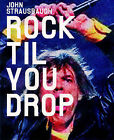 Rock 'til You Drop: The Decline from Rebellion to Nostalgia by John Strausbaugh (Paperback, 2003)