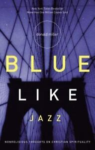 Blue Like Jazz: Nonreligious Thoughts on Christian Spirituality , Donald Miller 4
