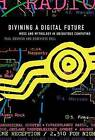 Divining a Digital Future: Mess and Mythology in Ubiquitous Computing by Paul Dourish, Genevieve Bell (Hardback, 2011)