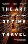 The Art of Time Travel: Historians and Their Craft by Tom Griffiths (Paperback, 2016)