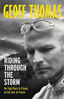 Riding Through the Storm: My Fight Back to Fitness on the Tour De France by Geoff Thomas (Paperback, 2008)