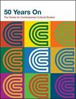 50 Years on: The Centre for Contemporary Cultural Studies by David Batchelor, Kieran Connell, Matthew Hilton (Paperback, 2014)