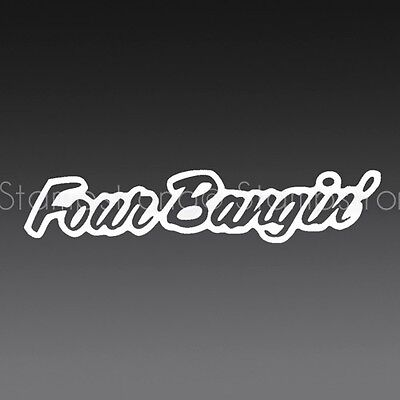8 Inch Four Bangin Vinyl Decal Sticker Die Cut 4 Banger Funny
