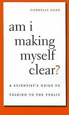 Am I Making Myself Clear?: A Scientist's Guide to Talking to the Publi-ExLibrary