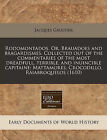 Rodomontados. Or, Brauadoes and Bragardismes. Collected Out of the Commentaries of the Most Dreadfull, Terrible, and Inuincible Capitaine; Mattamores, Crocodillo, Raiabroquelos (1610) by Jacques Gaultier (Paperback / softback, 2010)