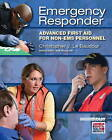 Emergency Responder: Advanced First Aid for Non-EMS Personnel by Chris Le Baudour (Paperback, 2011)