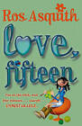 Love, Fifteen by Ros Asquith (Paperback, 2005)