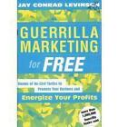 Guerrilla Marketing for Free: Dozens of No-Cost Tactics to Promote Your Business and Energize Your Profits by Jay Conrad Levinson (Paperback, 2004)