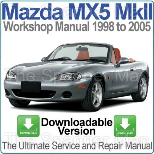 MAZDA MX5 MIATA Eunos MKII 1998-2005 atelier Service /& Repair Manual Télécharger
