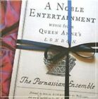 A Noble Entertainment-Music From Queen Annes von The Parnassian Ensemble (2006)