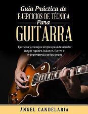 Guía Práctica de Ejercicios de Técnica para Guitarra : Ejercicios y Consejos...
