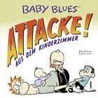 Baby Blues 16: Attacke! aus dem Kinderzimmer von Jerry Scott und Rick Kirkman (2014, Taschenbuch)