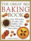 The Great Big Baking Book: Over 200 Recipes for Cakes, Pies, Muffins, Tarts, Buns, Breads and Cookies by Carole Clements (Paperback, 2015)