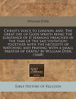 Christ's Voice to London; And, the Great Day of Gods Wrath Being the Substance of II Sermons Preached in the Time of the Sad Visitation: Together with the Necessity of Watching and Praying: With a Small Treatise of Death/ By William Dyer. (1668) by William Dyer (Paperback / softback, 2010)