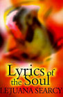 Lyrics of the Soul: A Collection of Spiritual and Inspirational Poetry; Expressing Love, Self-Encouragement and Faith. by Le'Juana Searcy (Paperback / softback, 2000)