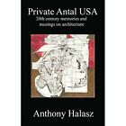 Private Antal USA: 20th Century Memories and Musings on Architecture by Anthony Halasz (Paperback / softback, 2014)