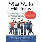 What Works with Teens: A Professional's Guide to Engaging Authentically with Adolescents to Achieve Lasting Change by Julie B. Baron (Paperback, 2015)