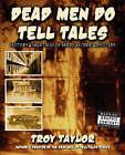 Dead Men Do Tell Tales by Troy Taylor (Paperback, 2008)