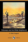 Cetywayo and His White Neighbours; Or, Remarks on Recent Events in Zululand, Natal, and the Transvaal (Dodo Press) by Sir H Rider Haggard (Paperback / softback, 2009)