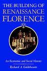 The Building of Renaissance Florence: An Economic and Social History by Richard A. Goldthwaite (Paperback, 1982)