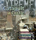 Extreme Science: How To Catapult A Castle: Machines That Brought Down The Battlements by James De Winter (Paperback, 2009)