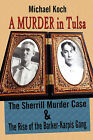 A Murder in Tulsa: The Sherrill Murder Case & the Rise of the Barker-Karpis Gang by Michael Koch (Paperback / softback, 2008)