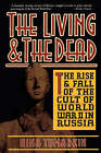 Living and the Dead: The Rise and Fall of the Cult of World War II in Russia by Nina Tumarkin (Paperback, 1995)