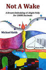 Not a Wake: A Dream Embodying (Pi)'s Digits Fully for 10000 Decimals by Michael Keith (Paperback / softback, 2010)