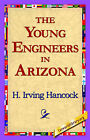 The Young Engineers in Arizona by H Irving Hancock (Paperback / softback, 2006)