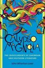 Calypso Magnolia: The Crosscurrents of Caribbean and Southern Literature by John Wharton Lowe (Hardback, 2016)