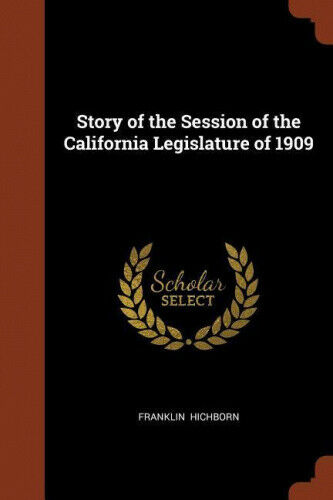 Story of the Session of the California Legislature of 1909 by Franklin Hichborn
