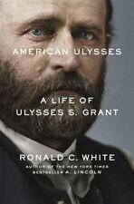American Ulysses : A Life of Ulysses S. Grant by Ronald C., Jr. White (2016, Hardcover)